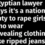 """EGYPTIAN LAWYER says: """"When you see a girl walking down the street in a short skirt, it is your patriotic duty to sexually harass her and a national duty to rape her"""""""
