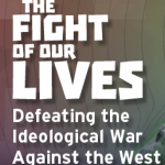 MUST SEE DOCUMENTARY: 'The Fight of Our Lives' – Defeating the Ideological War Against the West